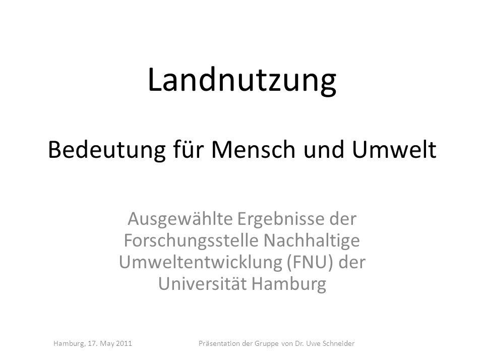 Landnutzung Bedeutung für Mensch und Umwelt Ausgewählte Ergebnisse der Forschungsstelle Nachhaltige Umweltentwicklung (FNU) der Universität Hamburg Ha