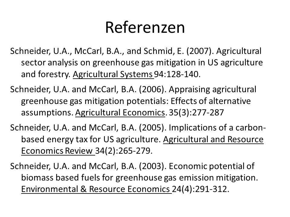 Referenzen Schneider, U.A., McCarl, B.A., and Schmid, E. (2007). Agricultural sector analysis on greenhouse gas mitigation in US agriculture and fores