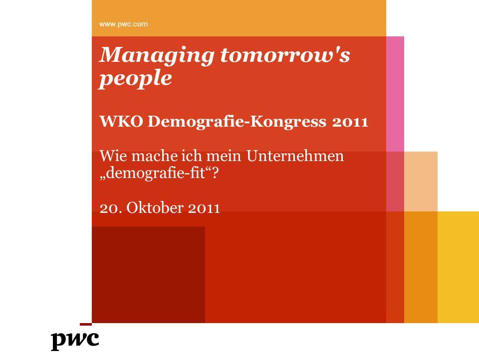 Managing tomorrow's people WKO Demografie-Kongress 2011 Wie mache ich mein Unternehmen demografie-fit? 20. Oktober 2011 www.pwc.com