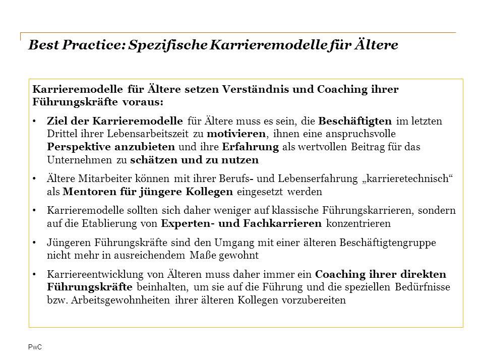 PwC Best Practice: Spezifische Karrieremodelle für Ältere Karrieremodelle für Ältere setzen Verständnis und Coaching ihrer Führungskräfte voraus: Ziel