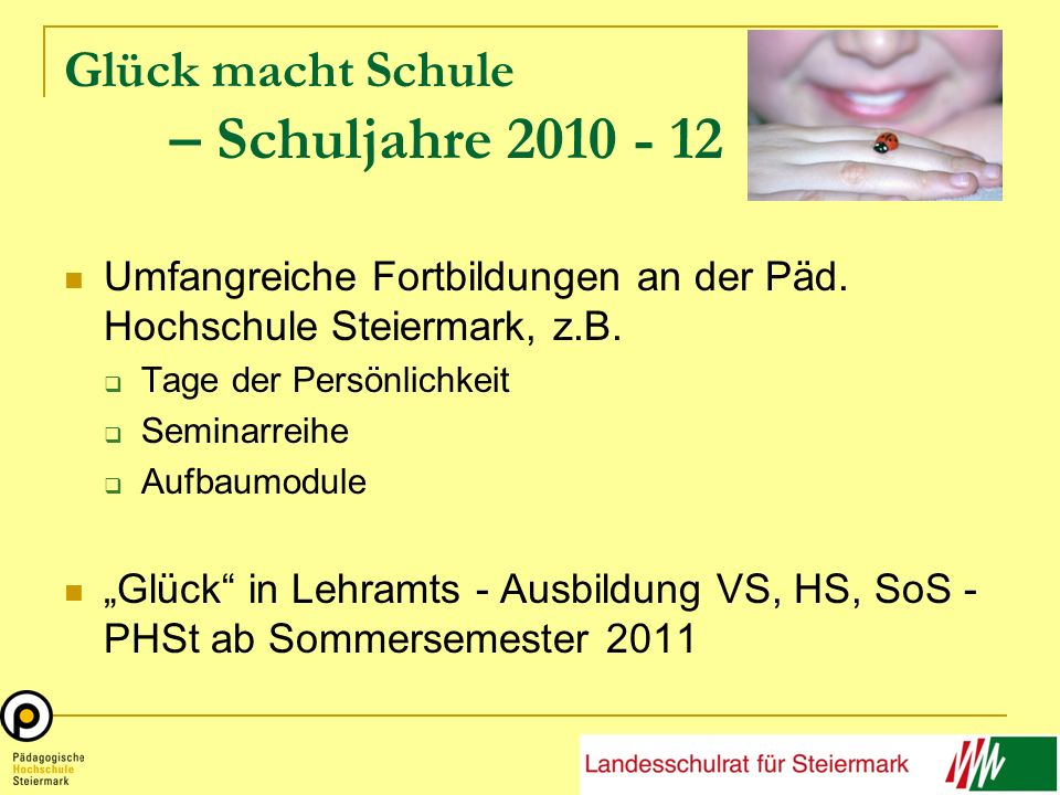 Glück macht Schule – Schuljahre 2010 - 12 Umfangreiche Fortbildungen an der Päd.