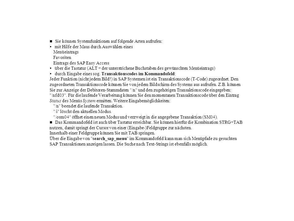 Sie können Systemfunktionen auf folgende Arten aufrufen: mit Hilfe der Maus durch Auswählen eines  Menüeintrags  Favoriten  Eintrags des SAP Easy A