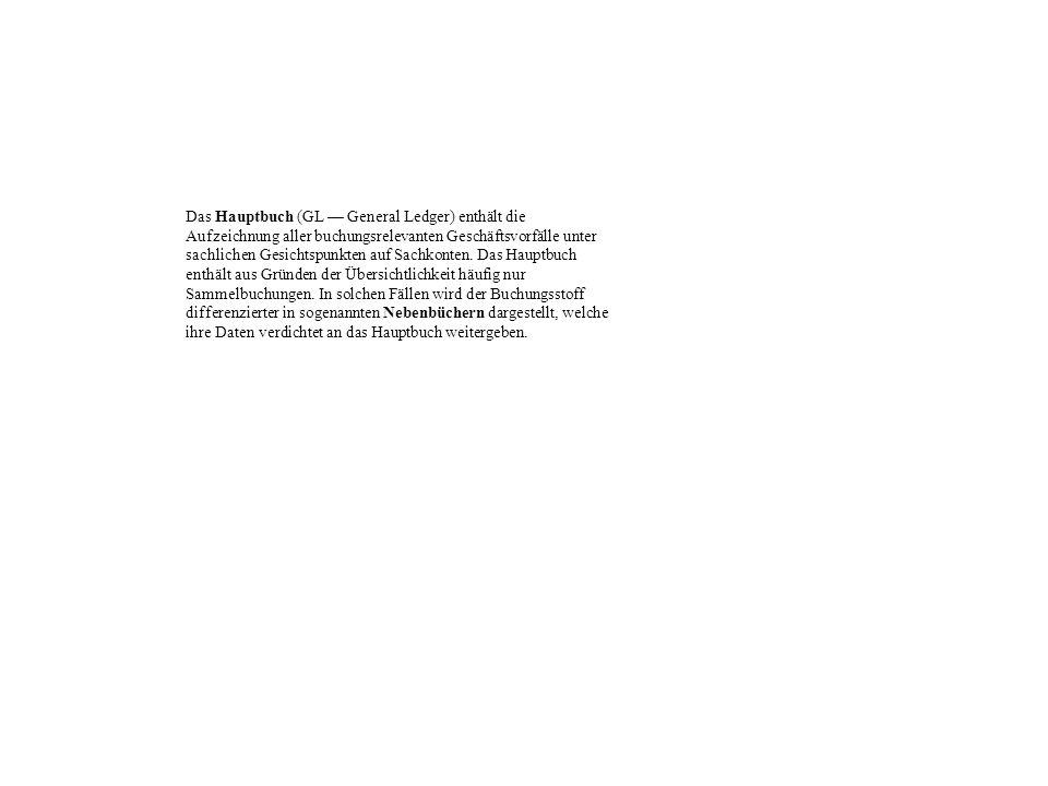 Das Hauptbuch (GL General Ledger) enthält die Aufzeichnung aller buchungsrelevanten Geschäftsvorfälle unter sachlichen Gesichtspunkten auf Sachkonten.