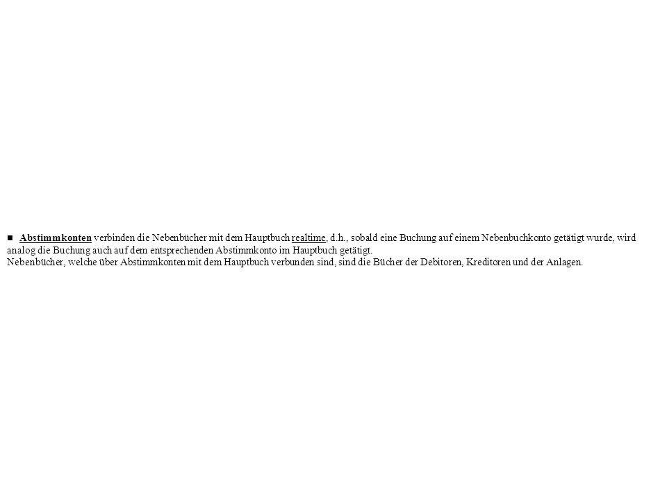 Abstimmkonten verbinden die Nebenbücher mit dem Hauptbuch realtime, d.h., sobald eine Buchung auf einem Nebenbuchkonto getätigt wurde, wird analog die