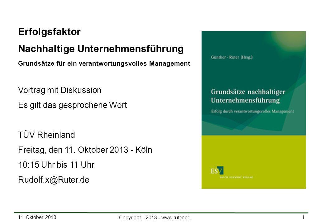 11. Oktober 2013 1 Copyright – 2013 - www.ruter.de Erfolgsfaktor Nachhaltige Unternehmensführung Grundsätze für ein verantwortungsvolles Management Vo