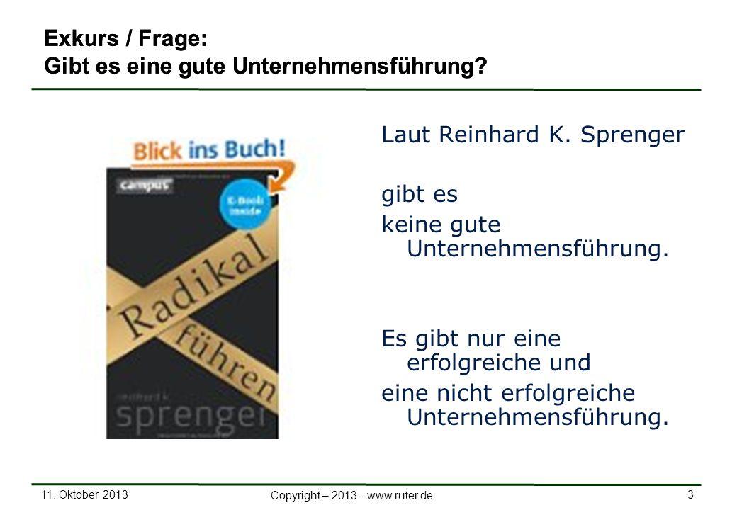 11. Oktober 2013 3 Copyright – 2013 - www.ruter.de Exkurs / Frage: Gibt es eine gute Unternehmensführung? Laut Reinhard K. Sprenger gibt es keine gute