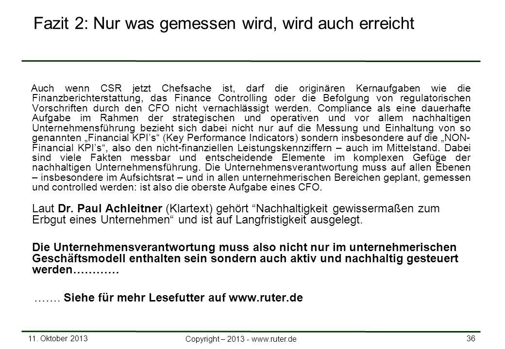 11. Oktober 2013 36 Copyright – 2013 - www.ruter.de Fazit 2: Nur was gemessen wird, wird auch erreicht Auch wenn CSR jetzt Chefsache ist, darf die ori