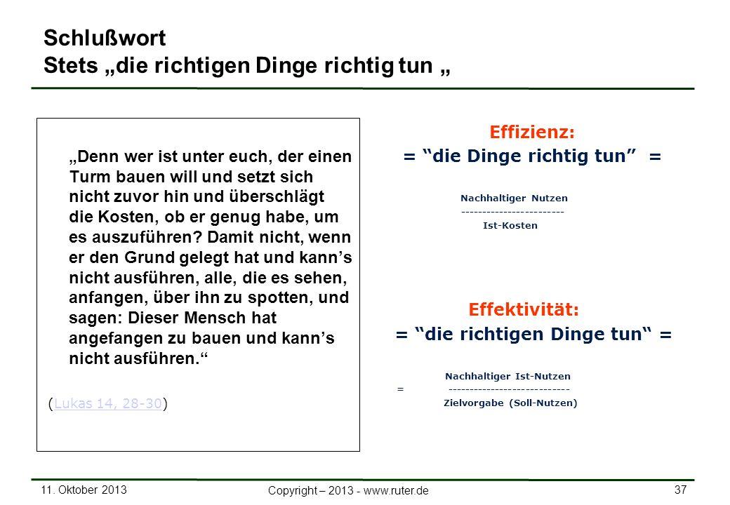 11. Oktober 2013 37 Copyright – 2013 - www.ruter.de Schlußwort Stets die richtigen Dinge richtig tun Denn wer ist unter euch, der einen Turm bauen wil
