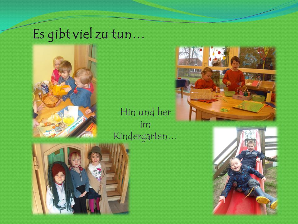 Es gibt viel zu tun… Hin und her im Kindergarten…