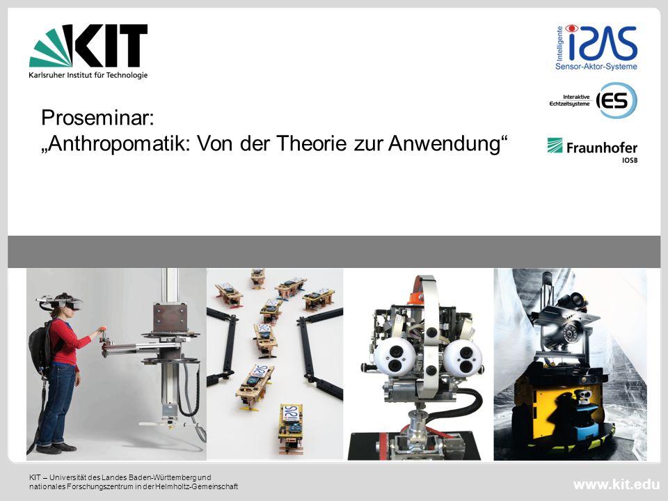 KIT – Universität des Landes Baden-Württemberg und nationales Forschungszentrum in der Helmholtz-Gemeinschaft www.kit.edu Proseminar: Anthropomatik: V