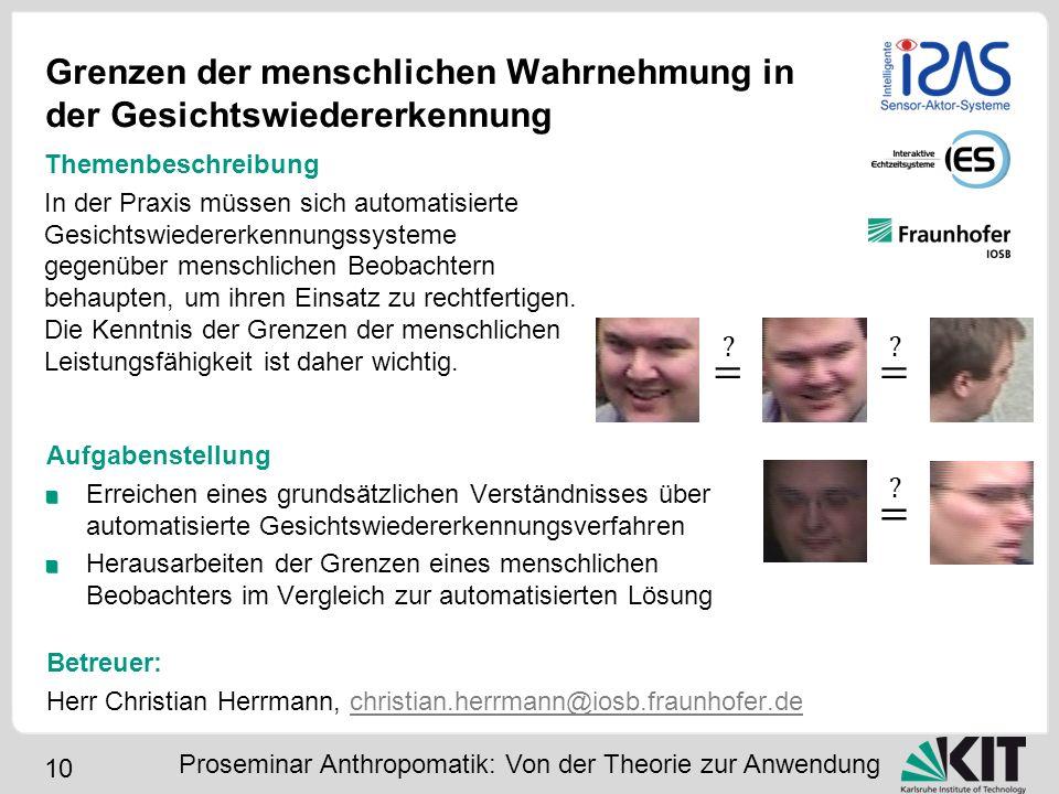 10 Grenzen der menschlichen Wahrnehmung in der Gesichtswiedererkennung Aufgabenstellung Erreichen eines grundsätzlichen Verständnisses über automatisi