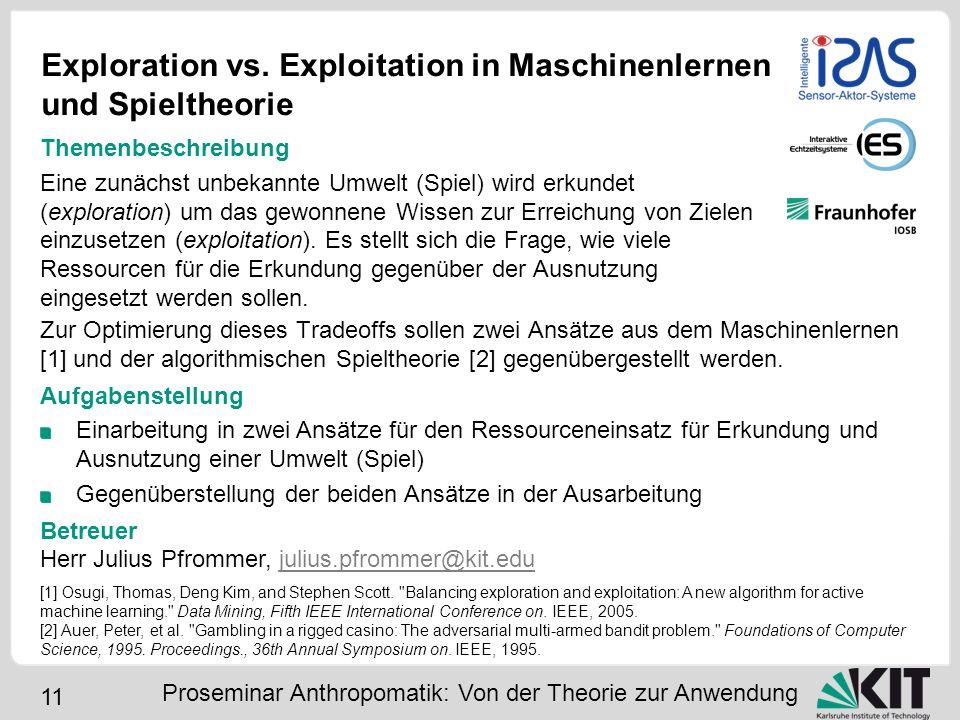 11 Exploration vs. Exploitation in Maschinenlernen und Spieltheorie Proseminar Anthropomatik: Von der Theorie zur Anwendung Themenbeschreibung Eine zu