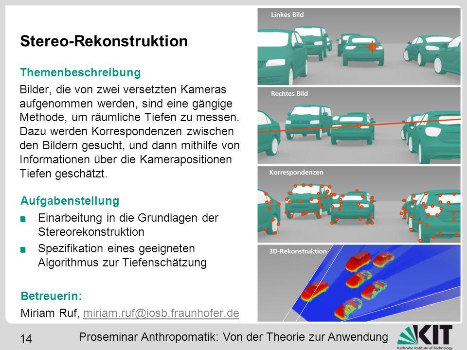 14 Stereo-Rekonstruktion Aufgabenstellung Einarbeitung in die Grundlagen der Stereorekonstruktion Spezifikation eines geeigneten Algorithmus zur Tiefe