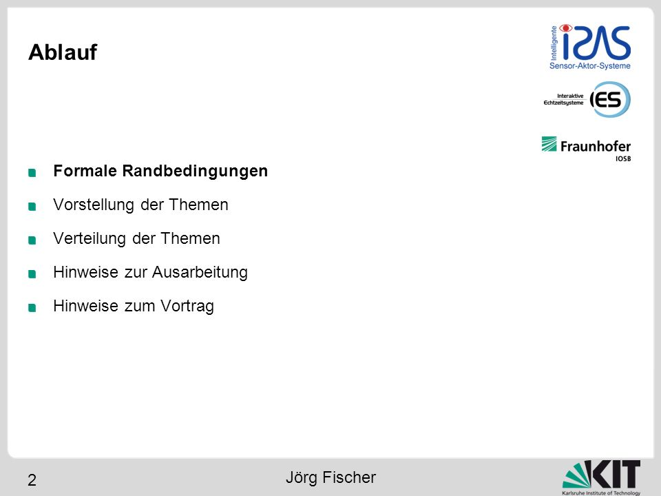 3 Formale Anforderungen Vortrag 15 Minuten PowerPoint oder LaTeX (Vorlage auf WWW-Seite) Blockveranstaltung Schriftliche Ausarbeitung 5 Seiten, zweispaltig LaTeX (Vorlage auf WWW-Seite) PDF und LaTeX-Sourcen an Betreuer Anwesenheitspflicht bei allen Veranstaltungen Jörg Fischer
