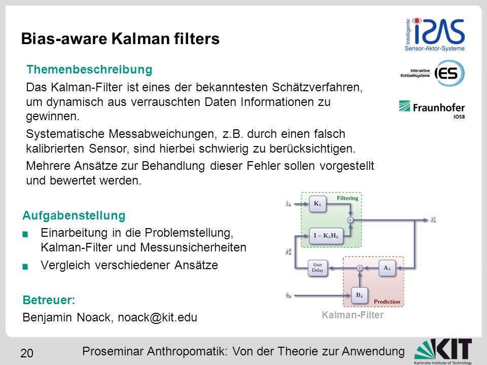 20 Bias-aware Kalman filters Aufgabenstellung Einarbeitung in die Problemstellung, Kalman-Filter und Messunsicherheiten Vergleich verschiedener Ansätz