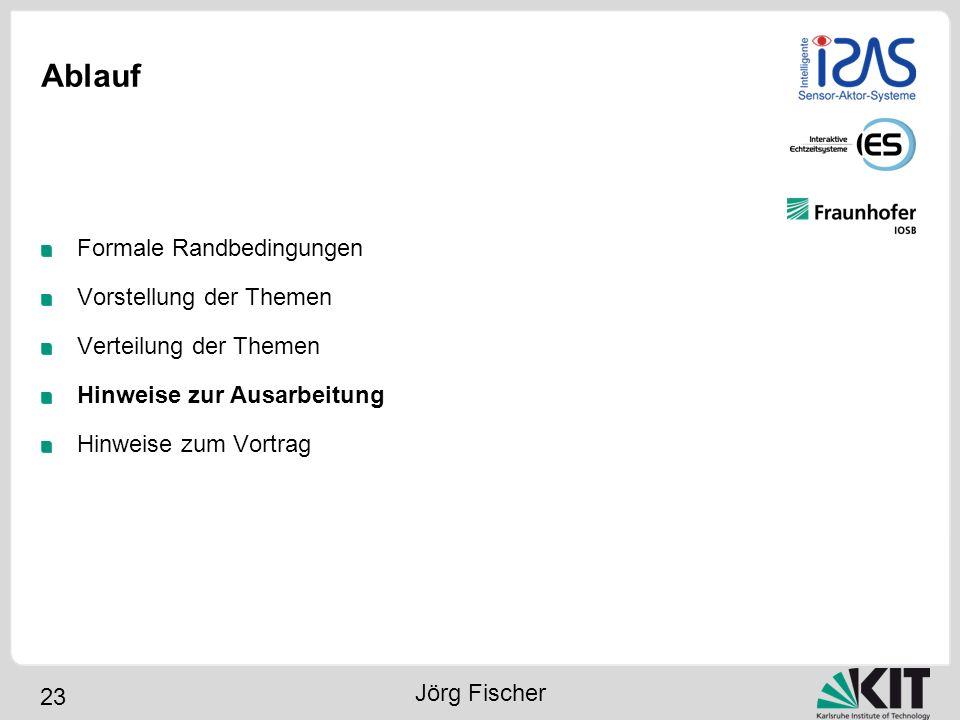 23 Ablauf Formale Randbedingungen Vorstellung der Themen Verteilung der Themen Hinweise zur Ausarbeitung Hinweise zum Vortrag Jörg Fischer