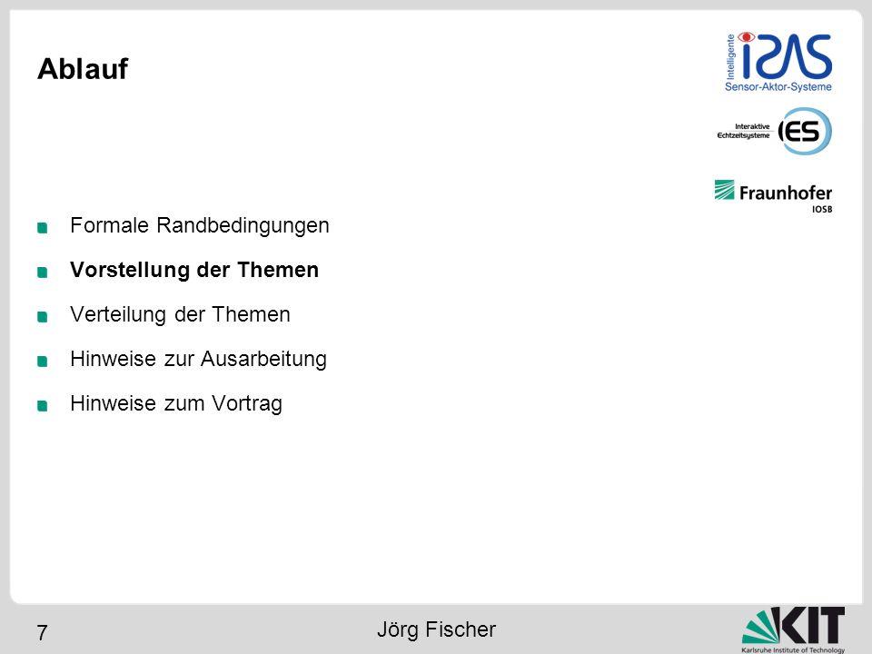 7 Ablauf Formale Randbedingungen Vorstellung der Themen Verteilung der Themen Hinweise zur Ausarbeitung Hinweise zum Vortrag Jörg Fischer