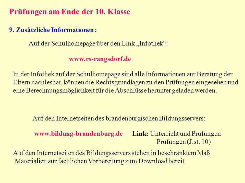 Prüfungen am Ende der 10. Klasse 9. Zusätzliche Informationen : Auf der Schulhomepage über den Link Infothek: www.rs-rangsdorf.de Auf den Internetseit