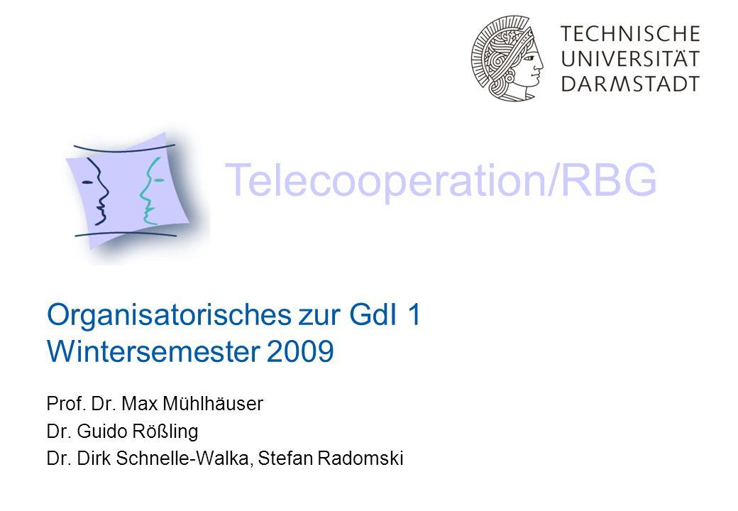 Organisatorisches zur GdI 1 Wintersemester 2009 Telecooperation/RBG Prof.