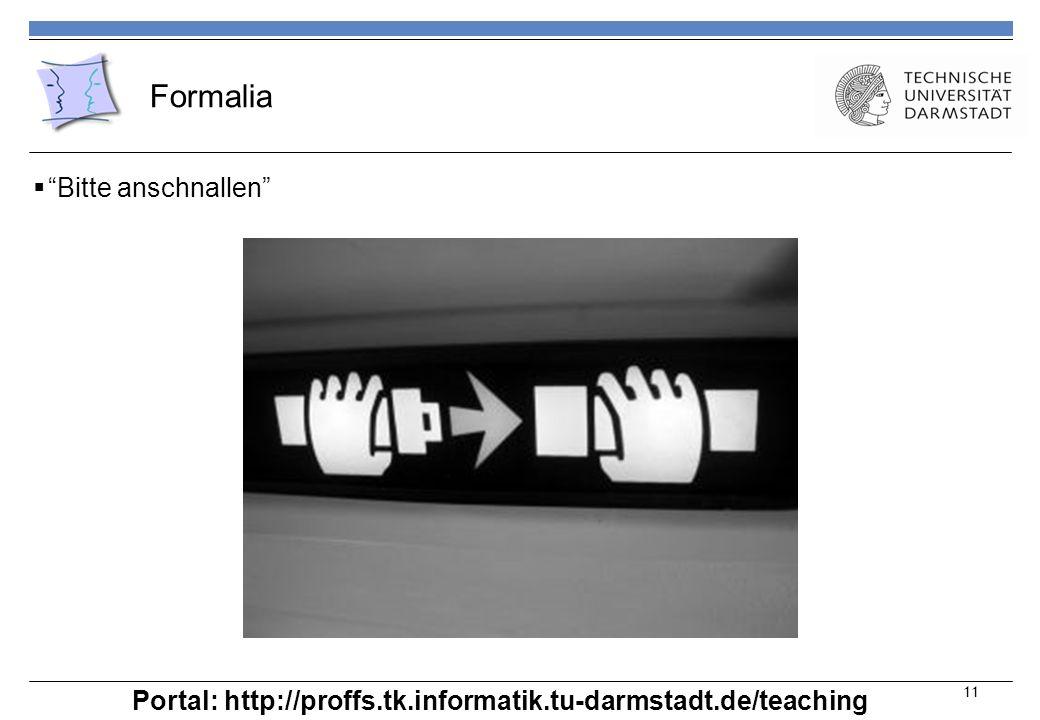Formalia Bitte anschnallen 11 Portal: http://proffs.tk.informatik.tu-darmstadt.de/teaching