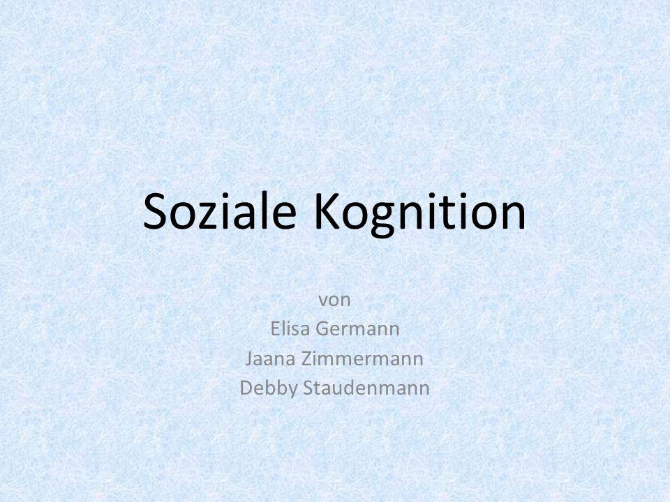 Soziale Kognition von Elisa Germann Jaana Zimmermann Debby Staudenmann