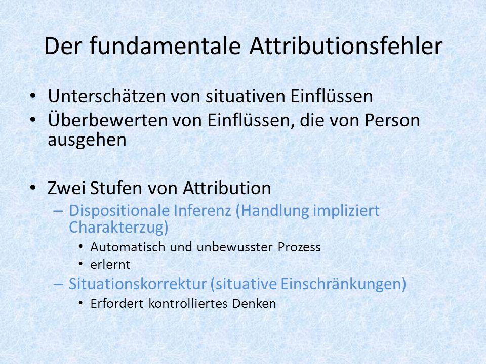 Der fundamentale Attributionsfehler Unterschätzen von situativen Einflüssen Überbewerten von Einflüssen, die von Person ausgehen Zwei Stufen von Attri