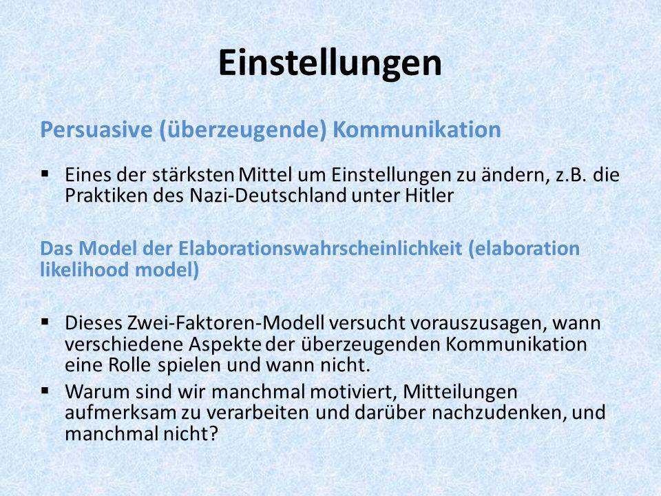 Einstellungen Persuasive (überzeugende) Kommunikation Eines der stärksten Mittel um Einstellungen zu ändern, z.B. die Praktiken des Nazi-Deutschland u