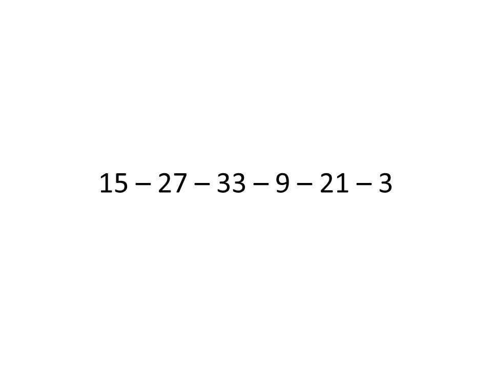 15 – 27 – 33 – 9 – 21 – 3