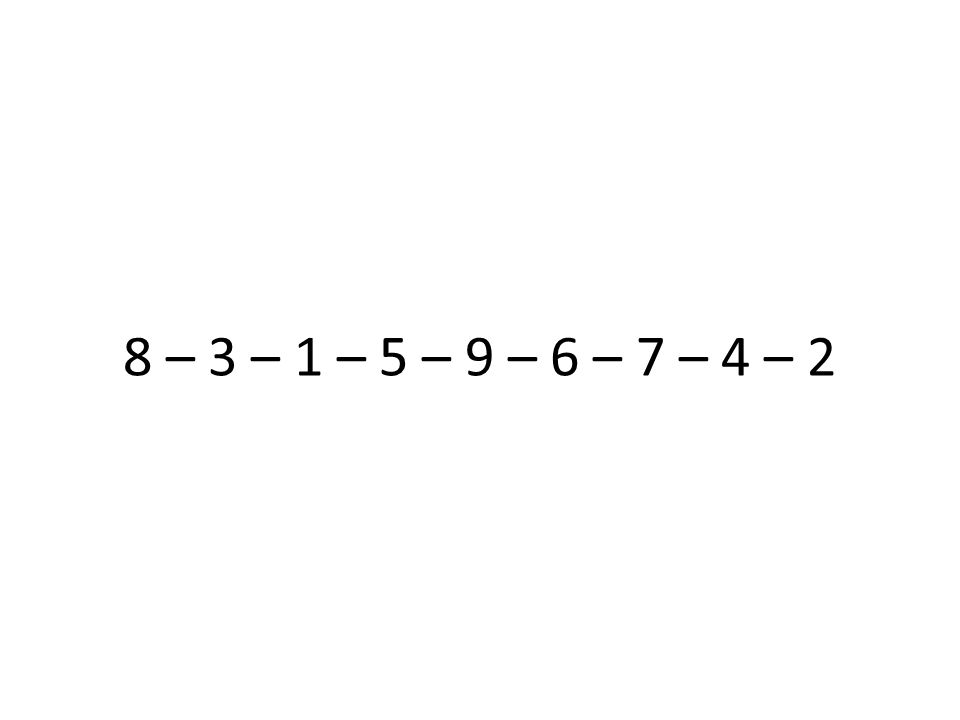 8 – 3 – 1 – 5 – 9 – 6 – 7 – 4 – 2
