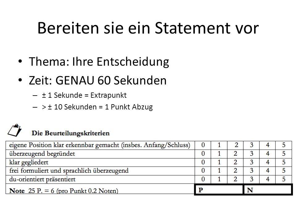 Bereiten sie ein Statement vor Thema: Ihre Entscheidung Zeit: GENAU 60 Sekunden – ± 1 Sekunde = Extrapunkt – > ± 10 Sekunden = 1 Punkt Abzug