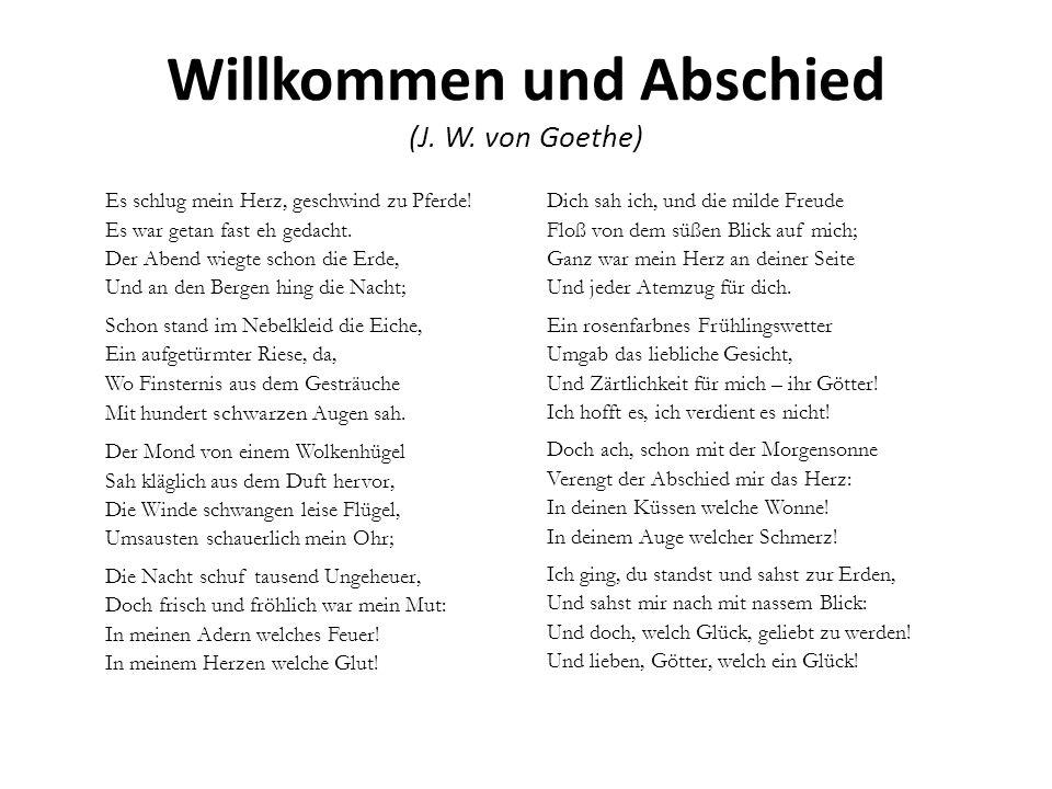 Willkommen und Abschied (J. W. von Goethe) Es schlug mein Herz, geschwind zu Pferde! Es war getan fast eh gedacht. Der Abend wiegte schon die Erde, Un