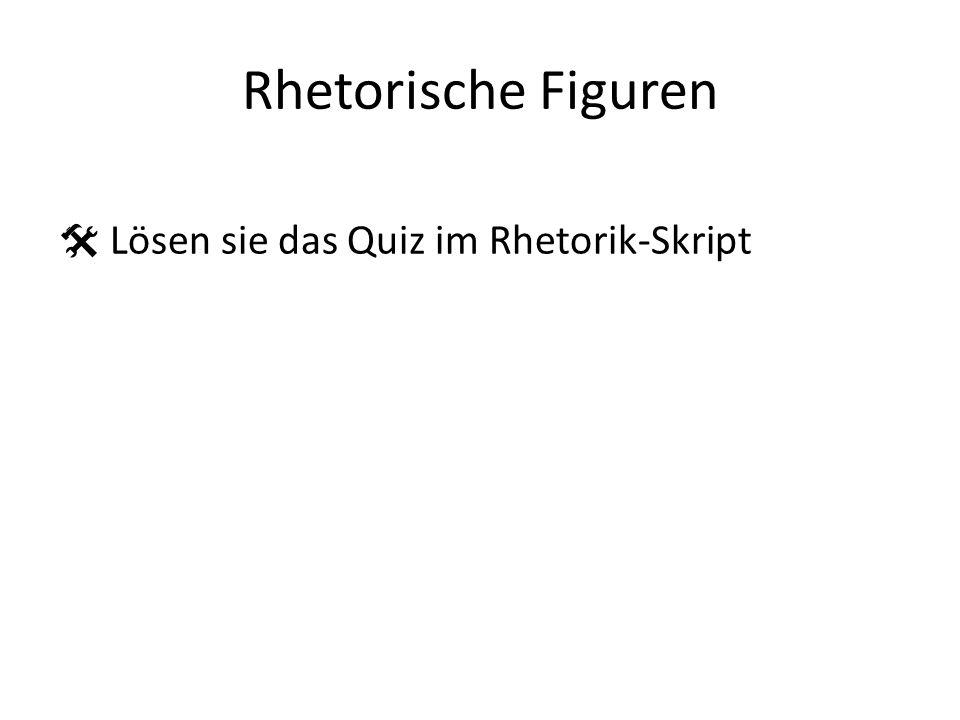Rhetorische Figuren Lösen sie das Quiz im Rhetorik-Skript
