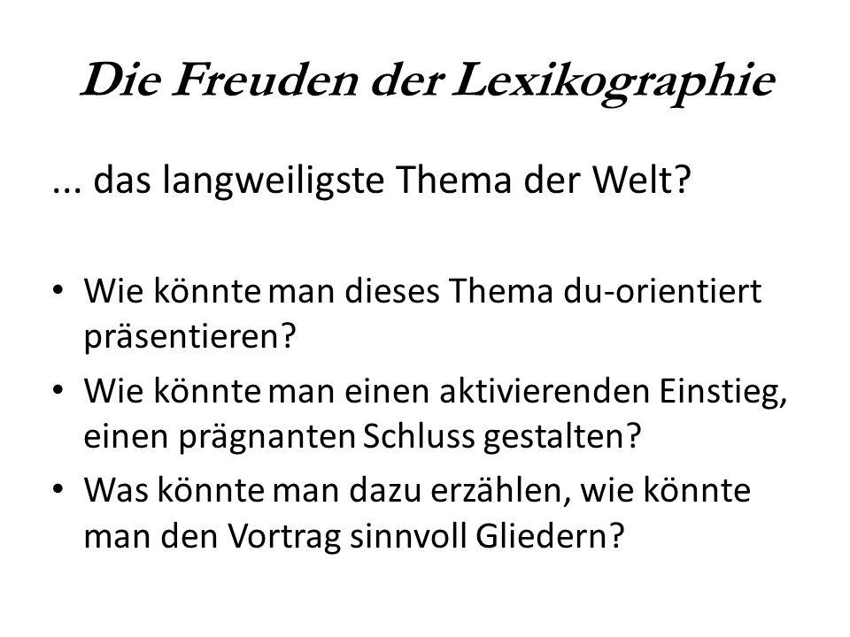 Die Freuden der Lexikographie... das langweiligste Thema der Welt? Wie könnte man dieses Thema du-orientiert präsentieren? Wie könnte man einen aktivi