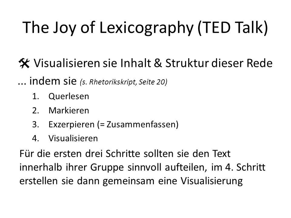 The Joy of Lexicography (TED Talk) Visualisieren sie Inhalt & Struktur dieser Rede... indem sie (s. Rhetorikskript, Seite 20) 1.Querlesen 2.Markieren