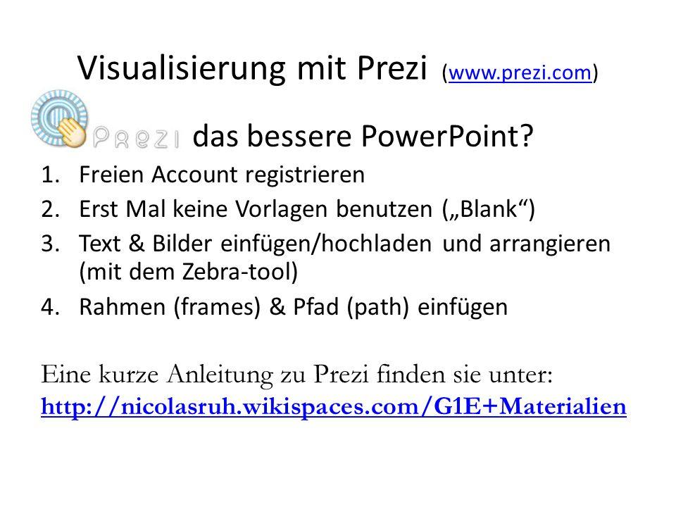 Prezi, das bessere PowerPoint? 1.Freien Account registrieren 2.Erst Mal keine Vorlagen benutzen (Blank) 3.Text & Bilder einfügen/hochladen und arrangi