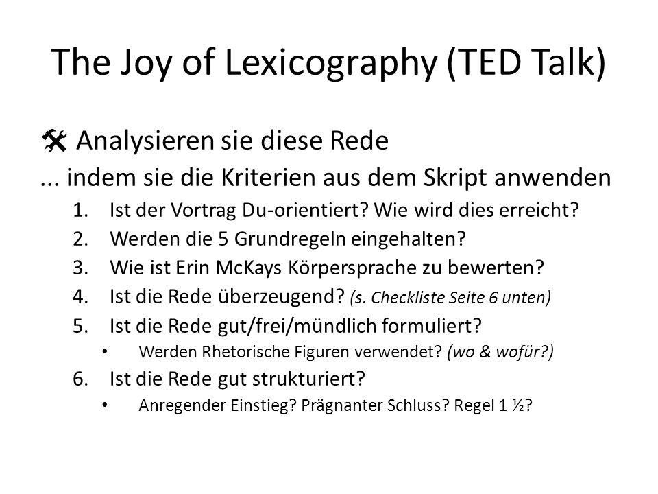 The Joy of Lexicography (TED Talk) Analysieren sie diese Rede... indem sie die Kriterien aus dem Skript anwenden 1.Ist der Vortrag Du-orientiert? Wie