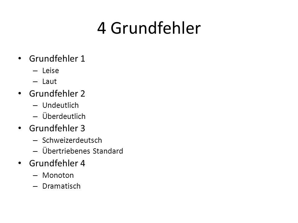 4 Grundfehler Grundfehler 1 – Leise – Laut Grundfehler 2 – Undeutlich – Überdeutlich Grundfehler 3 – Schweizerdeutsch – Übertriebenes Standard Grundfehler 4 – Monoton – Dramatisch