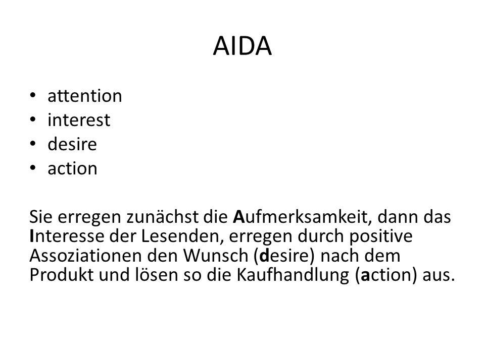 AIDA attention interest desire action Sie erregen zunächst die Aufmerksamkeit, dann das Interesse der Lesenden, erregen durch positive Assoziationen den Wunsch (desire) nach dem Produkt und lösen so die Kaufhandlung (action) aus.