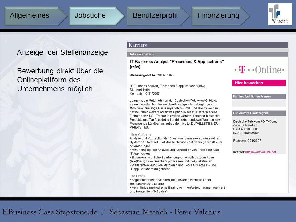 Anzeige der Stellenanzeige Bewerbung direkt über die Onlineplattform des Unternehmens möglich Jobsuche BenutzerprofilFinanzierungAllgemeines