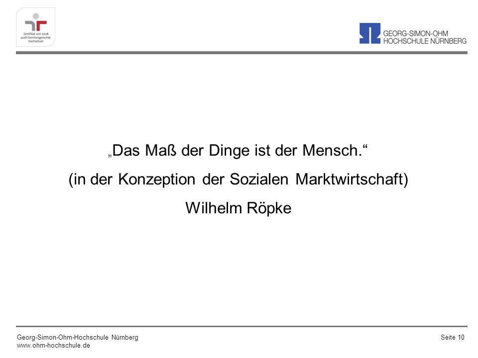 Das Maß der Dinge ist der Mensch. (in der Konzeption der Sozialen Marktwirtschaft) Wilhelm Röpke Georg-Simon-Ohm-Hochschule Nürnberg www.ohm-hochschul