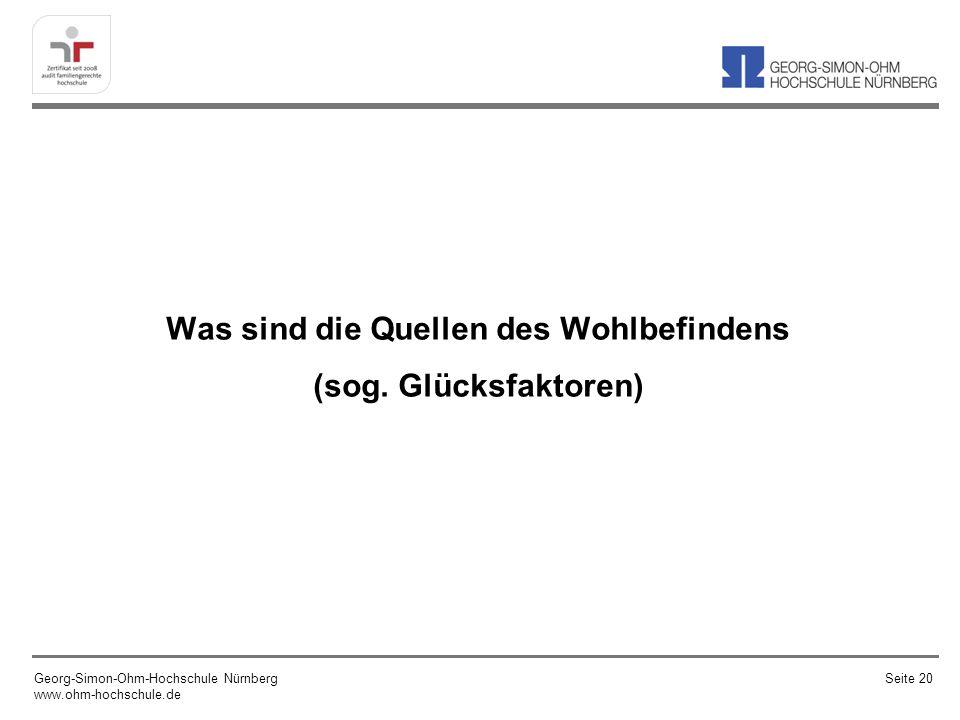 Was sind die Quellen des Wohlbefindens (sog. Glücksfaktoren) Georg-Simon-Ohm-Hochschule Nürnberg www.ohm-hochschule.de Seite 20