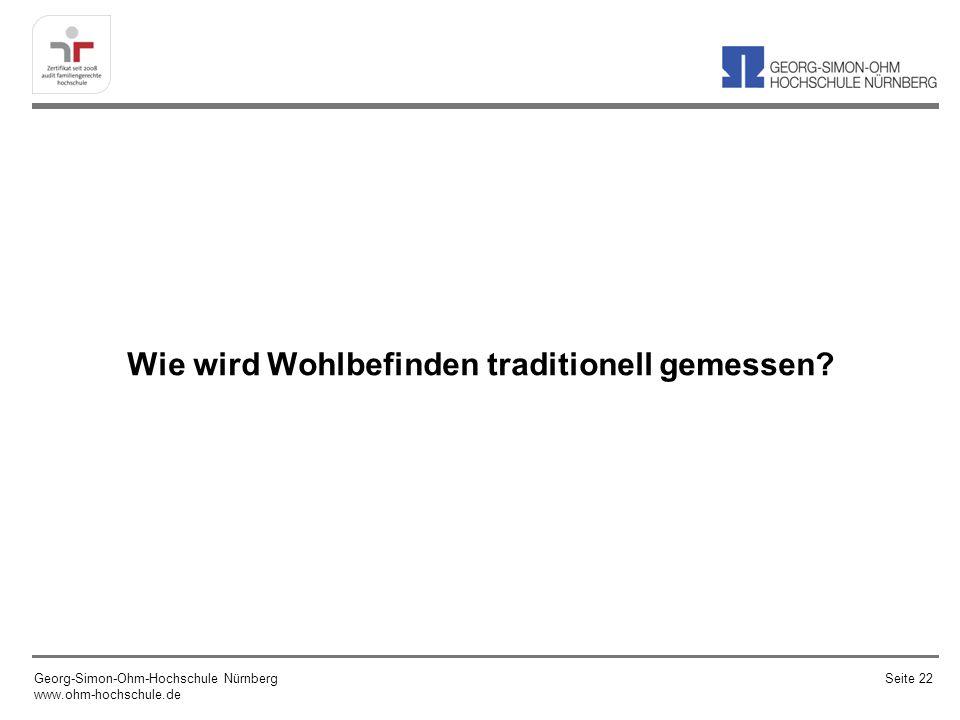 Wie wird Wohlbefinden traditionell gemessen? Georg-Simon-Ohm-Hochschule Nürnberg www.ohm-hochschule.de Seite 22
