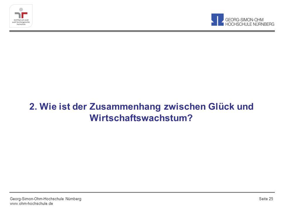 2. Wie ist der Zusammenhang zwischen Glück und Wirtschaftswachstum? Georg-Simon-Ohm-Hochschule Nürnberg www.ohm-hochschule.de Seite 25