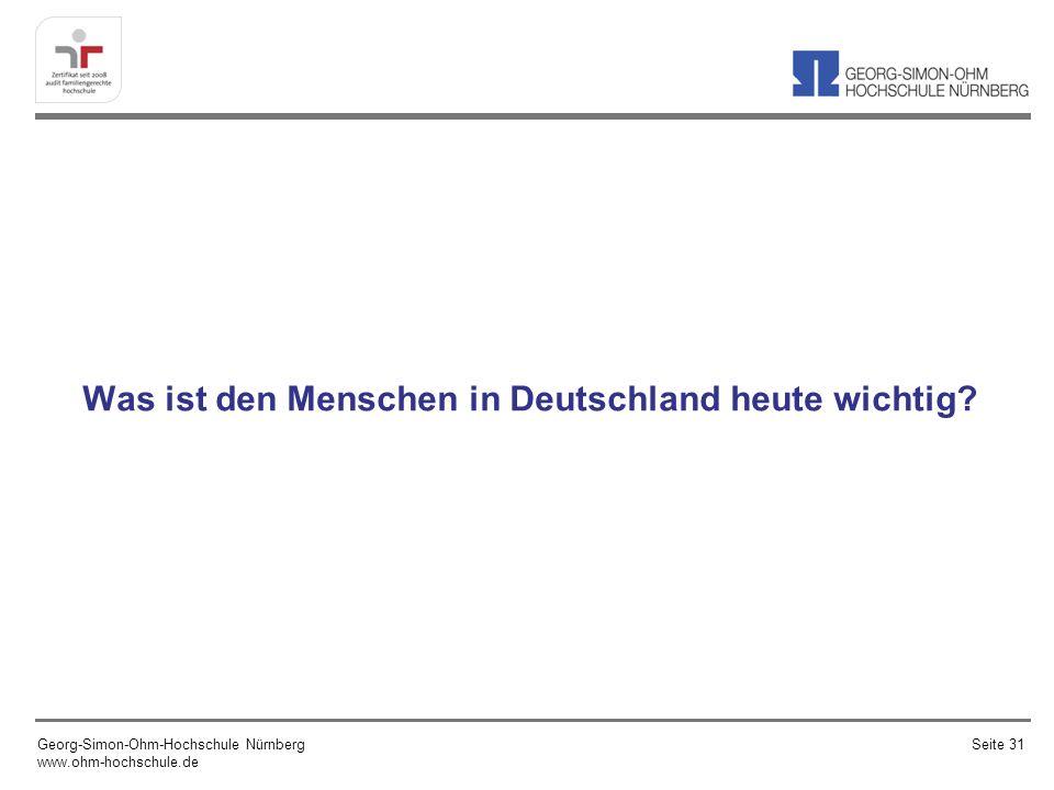 Was ist den Menschen in Deutschland heute wichtig? Georg-Simon-Ohm-Hochschule Nürnberg www.ohm-hochschule.de Seite 31