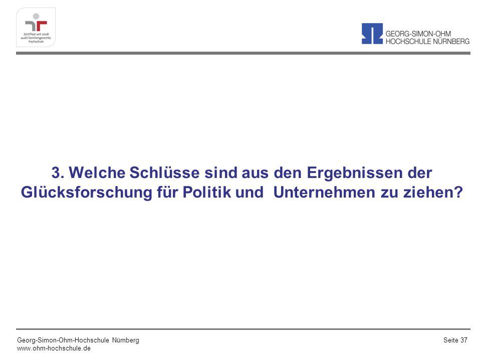 3. Welche Schlüsse sind aus den Ergebnissen der Glücksforschung für Politik und Unternehmen zu ziehen? Georg-Simon-Ohm-Hochschule Nürnberg www.ohm-hoc