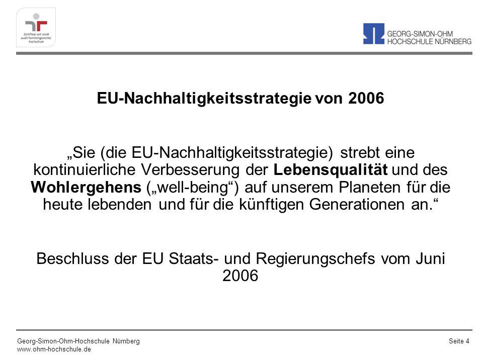 EU-Nachhaltigkeitsstrategie von 2006 Sie (die EU-Nachhaltigkeitsstrategie) strebt eine kontinuierliche Verbesserung der Lebensqualität und des Wohlergehens (well-being) auf unserem Planeten für die heute lebenden und für die künftigen Generationen an.