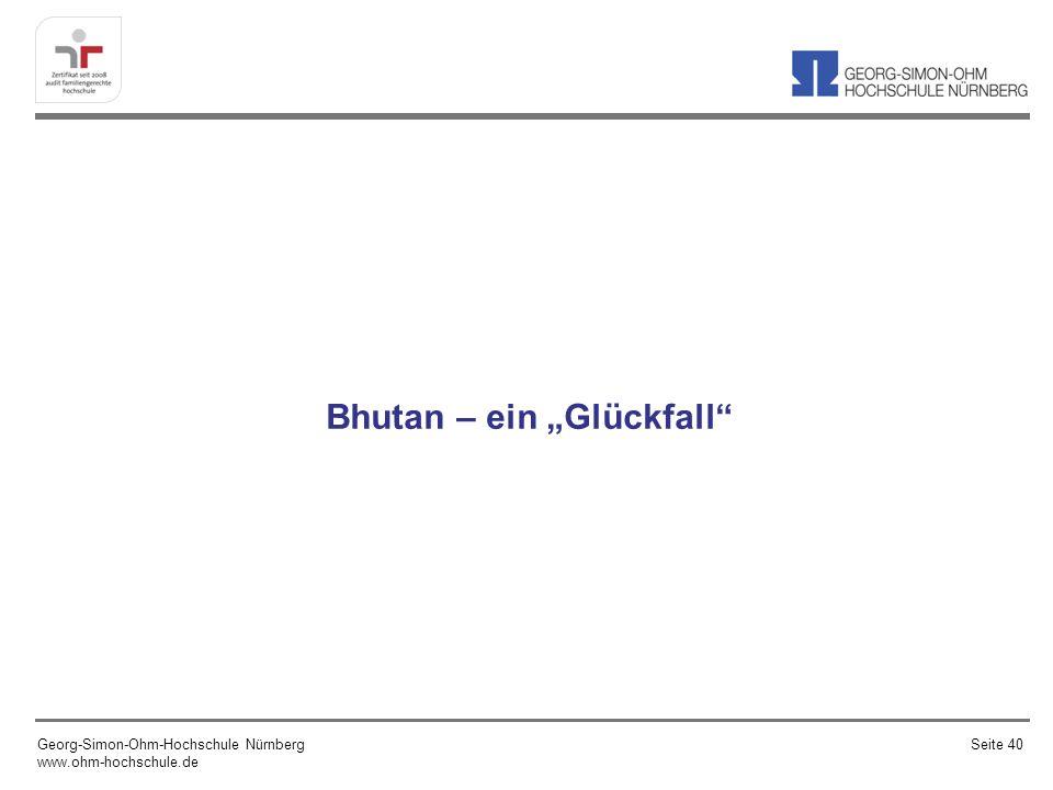 Bhutan – ein Glückfall Georg-Simon-Ohm-Hochschule Nürnberg www.ohm-hochschule.de Seite 40