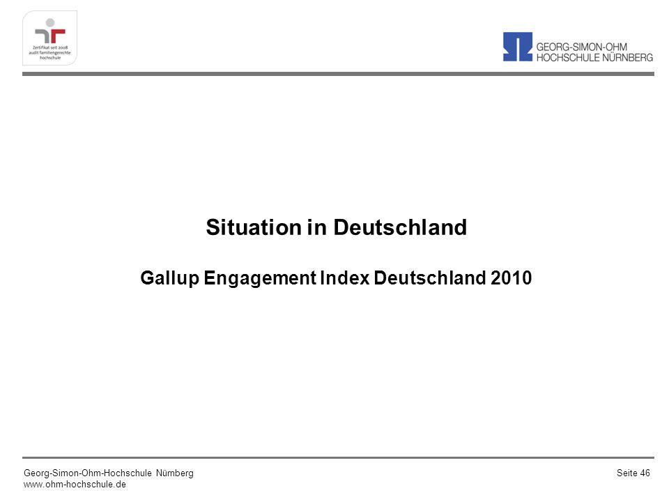Situation in Deutschland Gallup Engagement Index Deutschland 2010 Georg-Simon-Ohm-Hochschule Nürnberg www.ohm-hochschule.de Seite 46