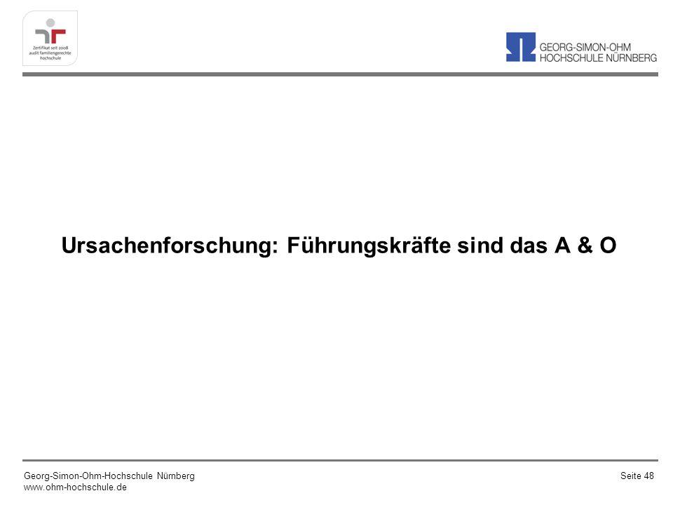 Ursachenforschung: Führungskräfte sind das A & O Georg-Simon-Ohm-Hochschule Nürnberg www.ohm-hochschule.de Seite 48