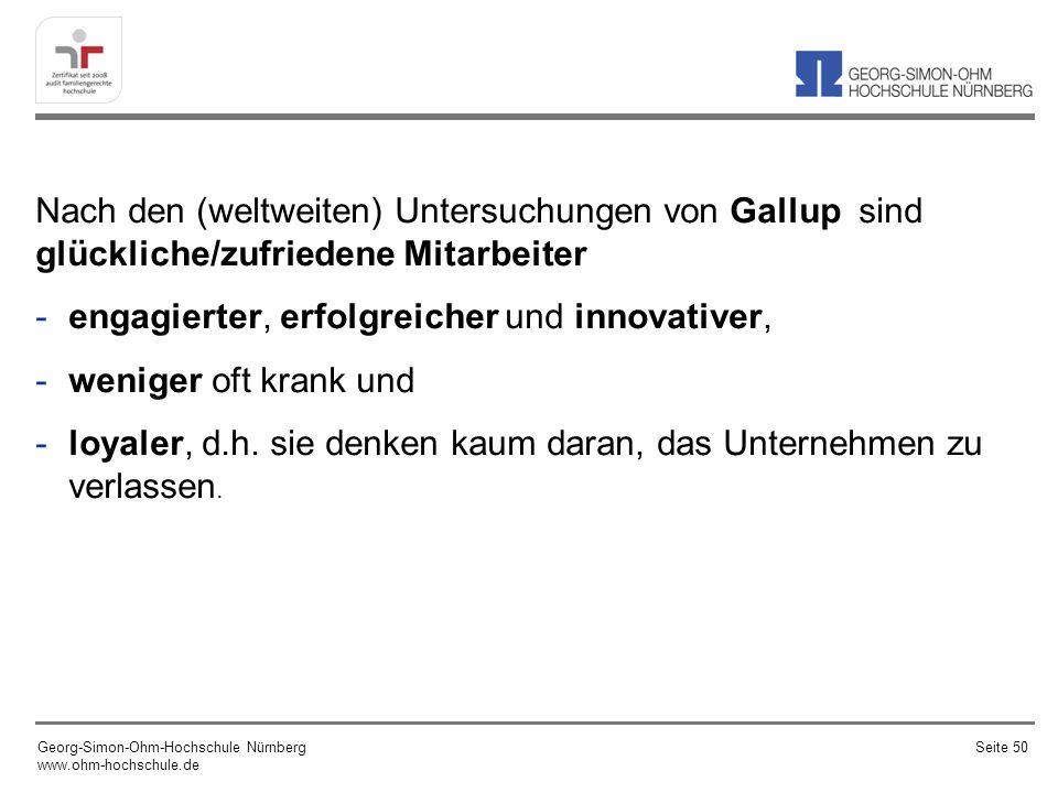 Nach den (weltweiten) Untersuchungen von Gallup sind glückliche/zufriedene Mitarbeiter -engagierter, erfolgreicher und innovativer, -weniger oft krank
